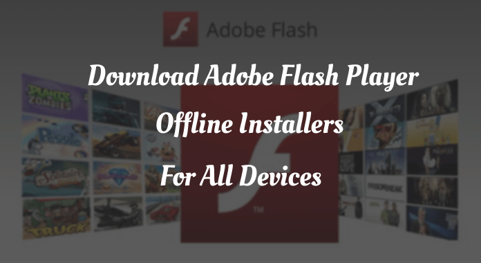 Download Adobe Flash Player Offline Installers For All Devices