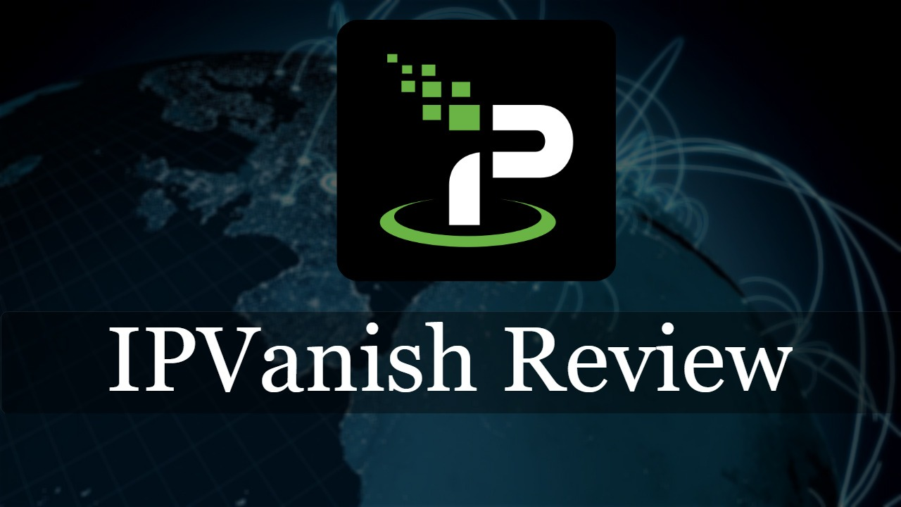 IPVanish Reviews - Pros and Cons